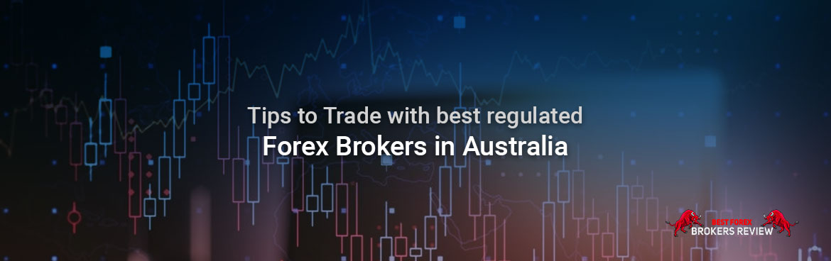Tips to Trade with best regulated forex brokers in Australia